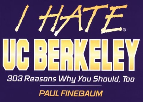I Hate UC Berkeley (I Hate series): Finebaum, Paul