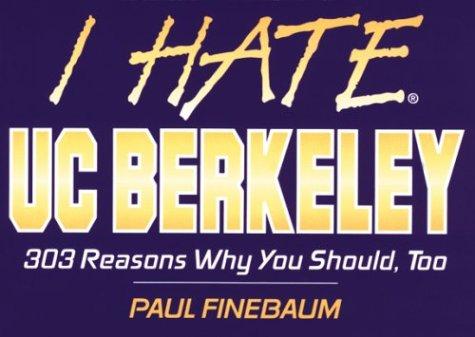 I Hate UC Berkeley (I Hate series): Finebaum, Paul