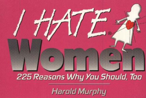 I Hate Women: 225 Reasons Why You: Murphy, Harold