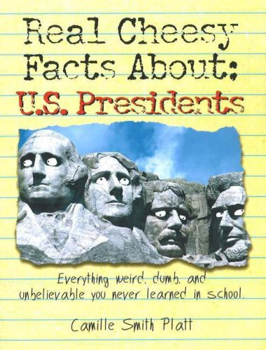 Real Cheesy Facts About US Presidents (Real Cheesy Facts series): Camille Smith Platt