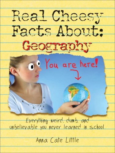 9781575872759: Real Cheesy Facts About: Geography: Everything Weird, Dumb, and Unbelievable You Never Learned in School (Real Cheesy Facts series)