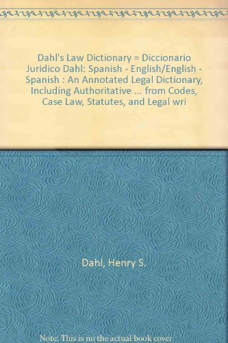 9781575880822: Dahl's Law Dictionary = Diccionario Juridico Dahl: Spanish - English/English - Spanish : An Annotated Legal Dictionary, Including Authoritative ... from Codes, Case Law, Statutes, and Legal wri