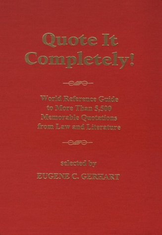 9781575884004: Quote It Completely: World Reference Guide to More Than 5,500 Memorable Quotations from Law and Literature