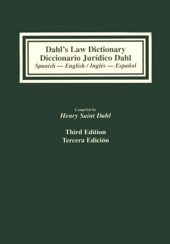 9781575884523: Dahl's Law Dictionary/Diccionario Juridico Dahl: Spanish-English/English-Spanish : An Annotated Legal Dictionary, Including Authoritative Definitions from Codes, Case Law, Statutes, Legal Writing,