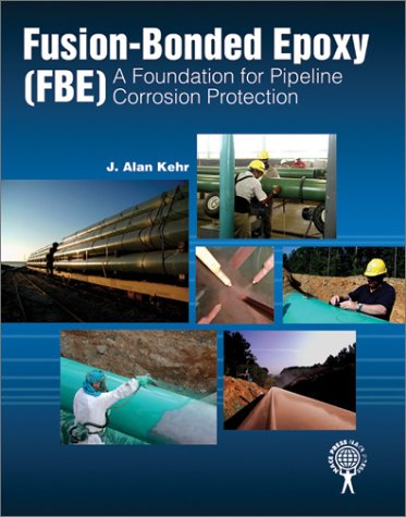 9781575901480: Fusion-Bonded Epoxy (FBE): A Foundation for Pipeline Corrosion Protection