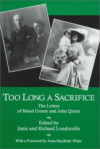 Too Long a Sacrifice: The Letters of: Maud Gonne; John
