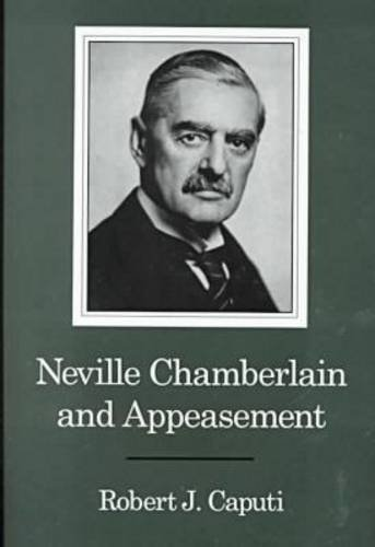 Neville Chamberlain and Appeasement: Caputi, Robert J.
