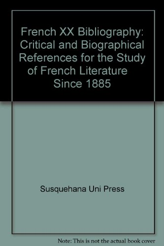 French XX Bibliography: Critical and Biographical References for the Study of French Literature ...