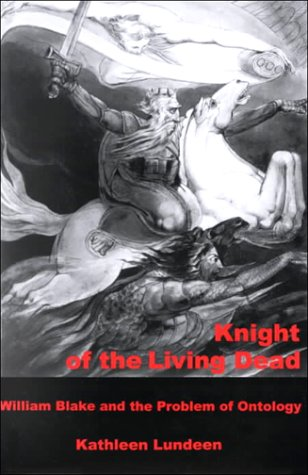 Knight of the Living Dead: William Blake and the Problem of Ontology (Hardback): Kath Lundeen