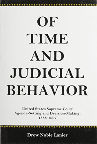 9781575910673: Of Time and Judicial Behavior: United States Supreme Court Agenda Setting and Decision-Making, 1888-1997