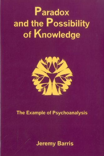 Paradox and the Possibility of Knowledge: The Example of Psychoanalysis (Hardback): Jeremy Barris