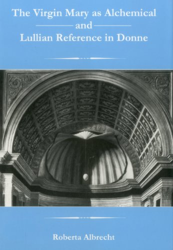 The Virgin Mary As Alchemical And Lullian Reference In Donne (Hardback): Roberta J. Albrecht