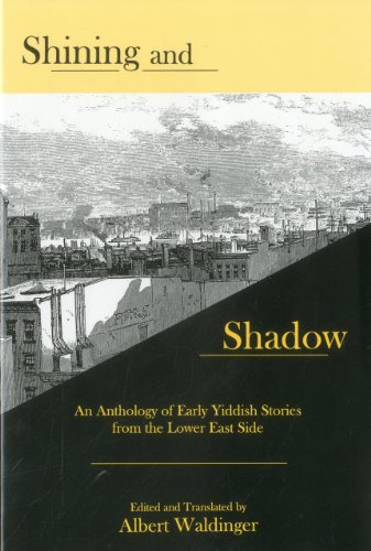 9781575911076: Shining And Shadow: An Anthology of Early Yiddish Stories from the Lower East Side
