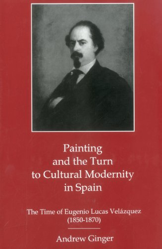 Painting and the Turn to Cultural Modernity in Spain: The Time of Eugenio Lucas Velazquez (1850-...