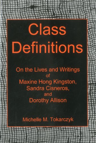Class Definitions: On the Lives and Writings of Maxine Hong Kingston, Sandra Cisneros, and Dorothy ...