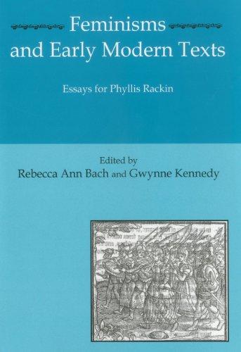 Feminisms and Early Modern Texts: Essays for Phyllis Rachin (Hardback): Rebecca Ann Bach, Gwynne ...
