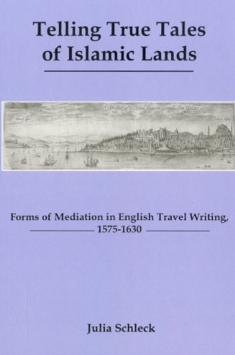 Telling True Tales of Muslin Lands: Forms of Meditation in English Travel Writing, 1575-1630 (...