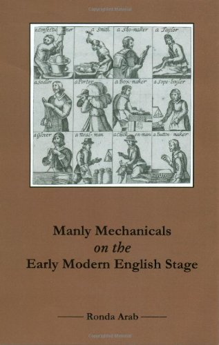 Manly Mechanicals on the Early Modern English Stage (Hardback): Ronda Arab