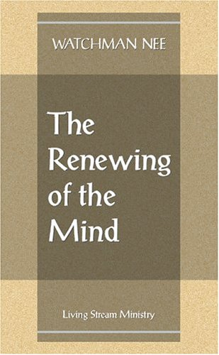 Renewing of the Mind: Watchman Nee