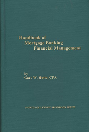 Handbook of Mortgage Banking Financial Management: Gary W. Hutto