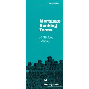 Mortgage Banking Terms: A Working Glossary: Mortgage Banker's Association