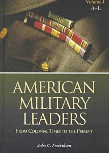 American Military Leaders: From Colonial Times to the Present: Fredriksen, John C.