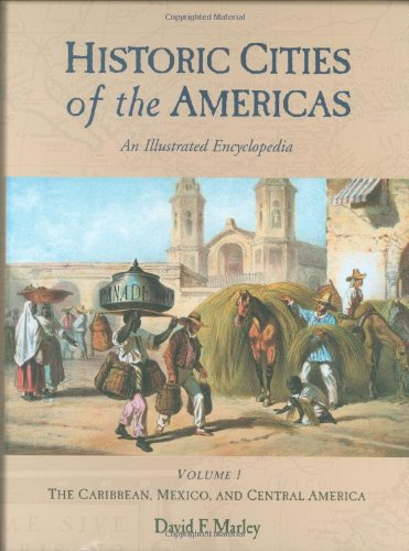 Historic Cities of the Americas: An Illustrated: Marley, David F.