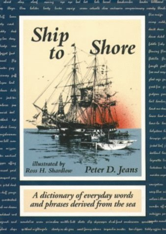 9781576070475: Ship to Shore: A Dictionary of Everyday Words and Phrases Derived from the Sea