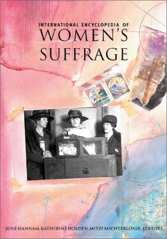 International Encyclopedia of Women's Suffrage - Hannam, June