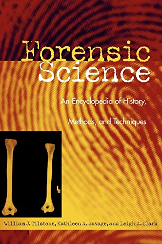 Forensic Science: An Encyclopedia of History, Methods, and Techniques: William J. Tilstone