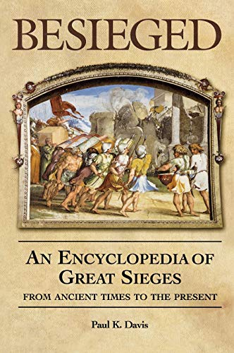 9781576071953: Besieged: An Encyclopedia of Great Sieges from Ancient Times to the Present