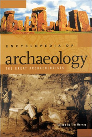 Encyclopedia of Archaeology: The Great Archaeologists. 2 Volumes.: Murray, Tim (ed.)