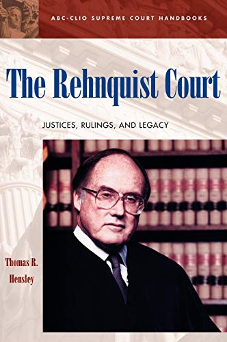 The Rehnquist Court: Justices, Rulings, and Legacy (Hardback): Thomas R. Hensley