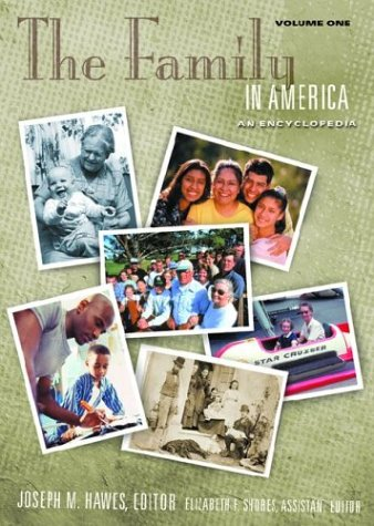 9781576072325: The Family in America: An Encyclopedia Volume 1 A-G and Volume 2 H-W: The Family in America [2 volumes]: An Encyclopedia (The American Family)