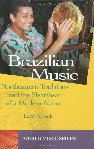 9781576072875: Brazilian Music: Northeastern Traditions and the Heartbeat of a Modern Nation (World Music)