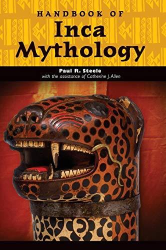 Handbook of Inca Mythology (Hardback): Paul Richard Steele