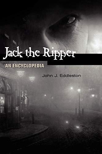 Jack the Ripper: An Encyclopedia: Eddleston, John J.