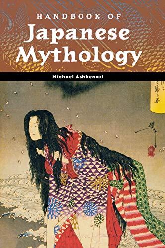 Handbook of Japanese Mythology (World Mythology): Michael Ashkenazi