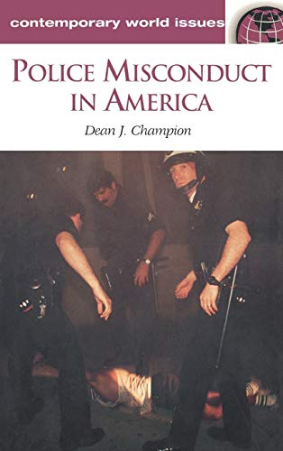 Police Misconduct in America: A Reference Handbook: Dean John Champion