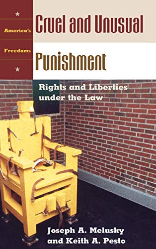 Cruel and Unusual Punishment: Rights and Liberties: Joseph A. Melusky,