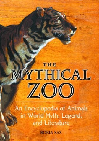 9781576076125: The Mythical Zoo: An Encyclopedia of Animals in World Myth, Legend, and Literature
