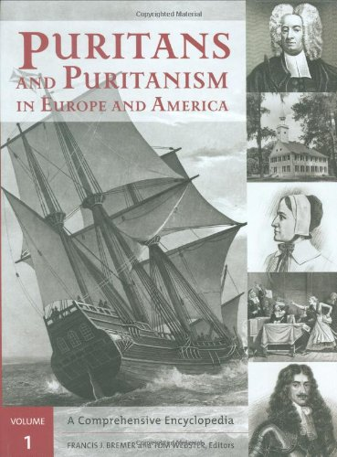 Puritans and Puritanism in Europe and America: A Comprehensive Encyclopedia, 2 volumes: Francis J. ...