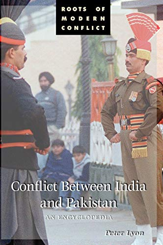 9781576077122: Conflict Between India and Pakistan: An Encyclopedia (Roots of Modern Conflict)
