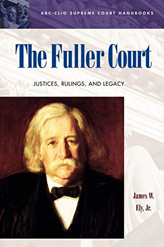 The Fuller Court; Justices, Rulings, and Legacy