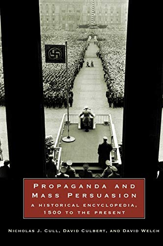 Propaganda and Mass Persuasion: A Historical Encyclopedia,: Nicholas J. Cull;