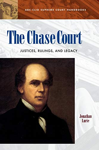 9781576078211: The Chase Court: Justices, Rulings, and Legacy (ABC-CLIO Supreme Court Handbooks)
