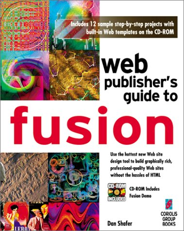 9781576101247: Web Publisher's Guide to Fusion: Your Step-By-Step Project Book to Designing Incredible Web Pages With Netobject's Fusion