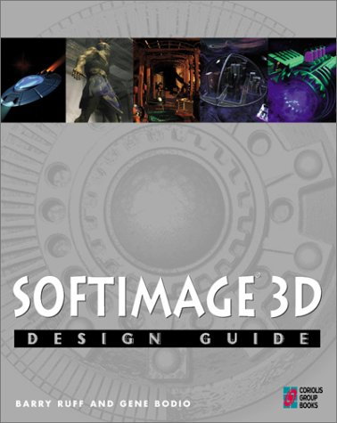 Softimage 3D Design Guide with CDROM: Everything You Need to Master 3D Modeling and Animation with ...