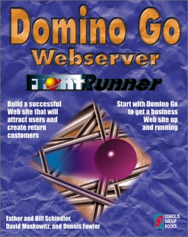 Domino Go Webserver FrontRunner: The Quick and Easy Guide to Establishing an Effective Web Presence (1576102165) by Schindler, Bill; Moskowitz, David; Fowler, Dennis; Schindler, Esther