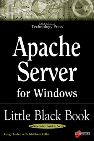 9781576103913: Apache Server for Windows Little Black Book: The Indispensable Guide to Day-to-Day Apache Server Tips and Techniques